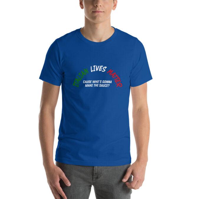 Italian Lives Matter Who's Gonna Make The Sauce? Short-Sleeve Unisex T-Shirt